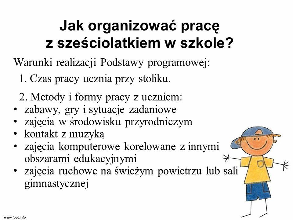 Jak organizować pracę z sześciolatkiem w szkole.Warunki realizacji Podstawy programowej: 1.