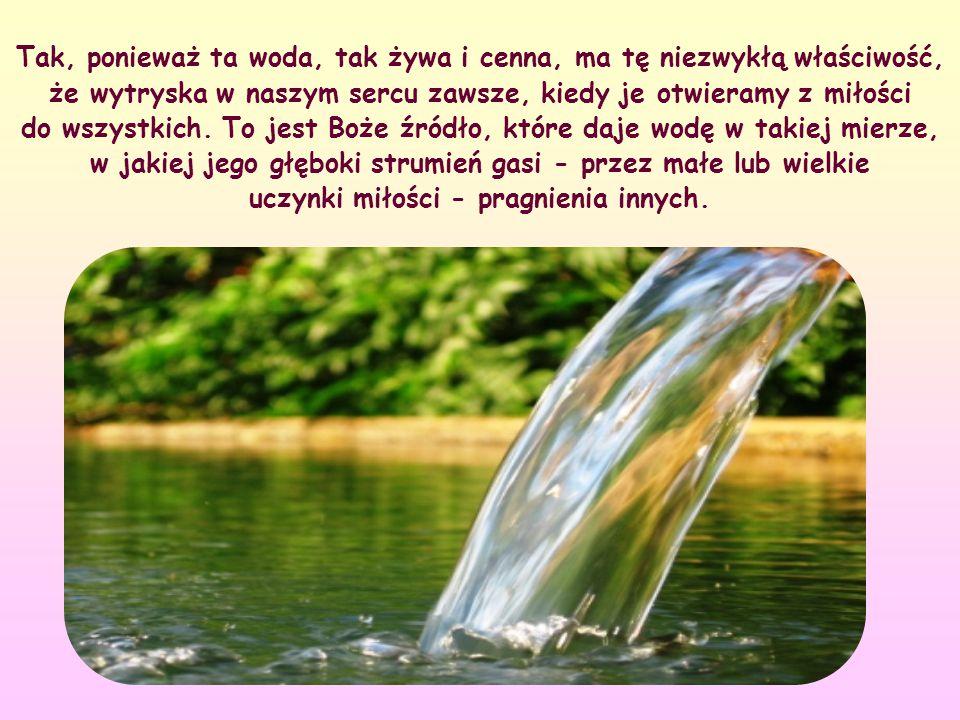 Każdy gest miłości jest dla naszego bliźniego zakosztowaniem tej wody.