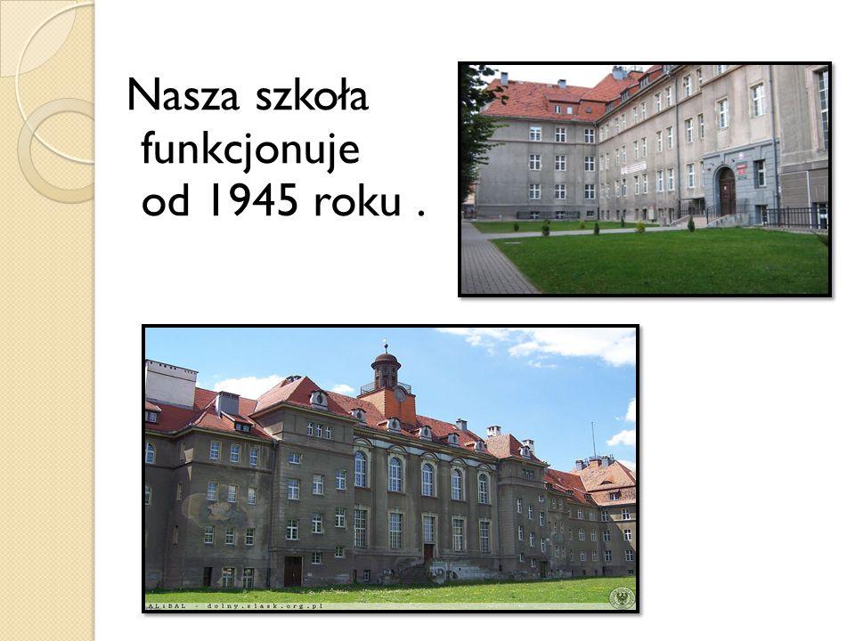 Nasza szkoła funkcjonuje od 1945 roku.