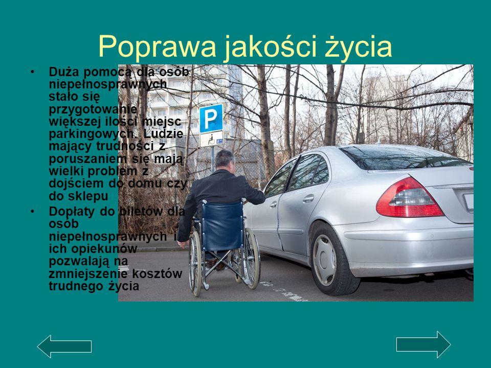 Poprawa jakości życia Duża pomocą dla osób niepełnosprawnych stało się przygotowanie większej ilości miejsc parkingowych. Ludzie mający trudności z po