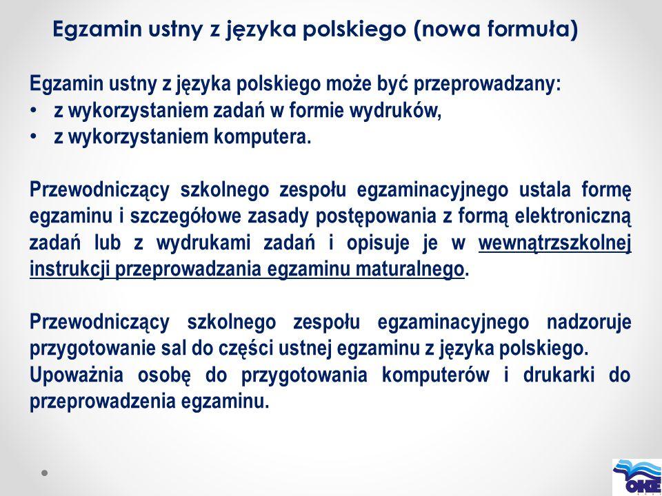 Egzamin ustny z języka polskiego (nowa formuła) Egzamin ustny z języka polskiego może być przeprowadzany: z wykorzystaniem zadań w formie wydruków, z
