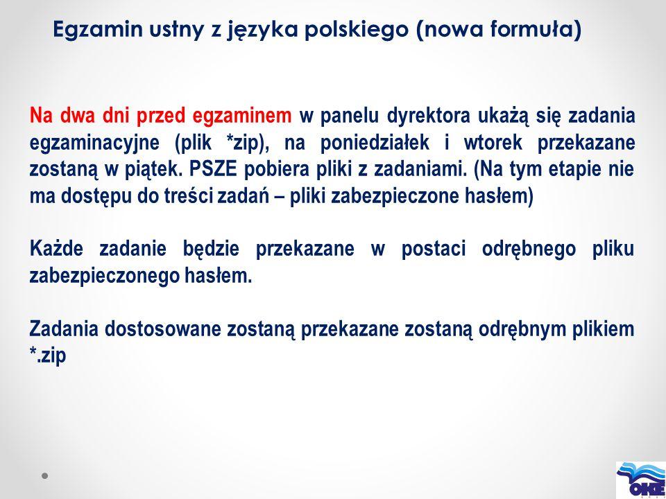 Egzamin ustny z języka polskiego (nowa formuła) Na dwa dni przed egzaminem w panelu dyrektora ukażą się zadania egzaminacyjne (plik *zip), na poniedzi
