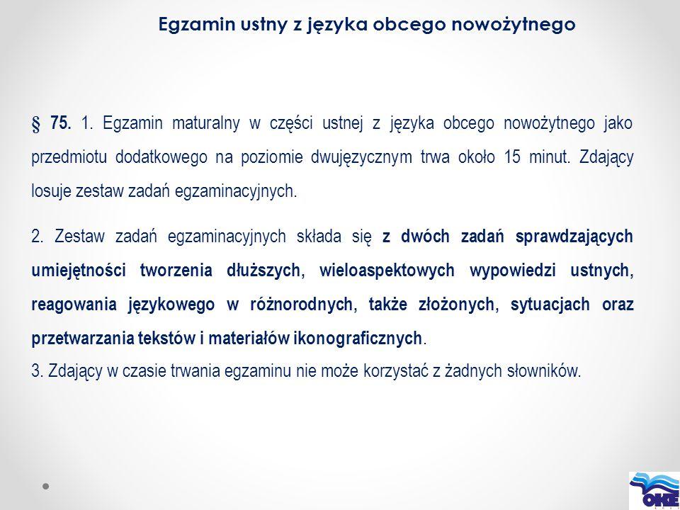 Egzamin ustny z języka obcego nowożytnego § 75. 1. Egzamin maturalny w części ustnej z języka obcego nowożytnego jako przedmiotu dodatkowego na poziom