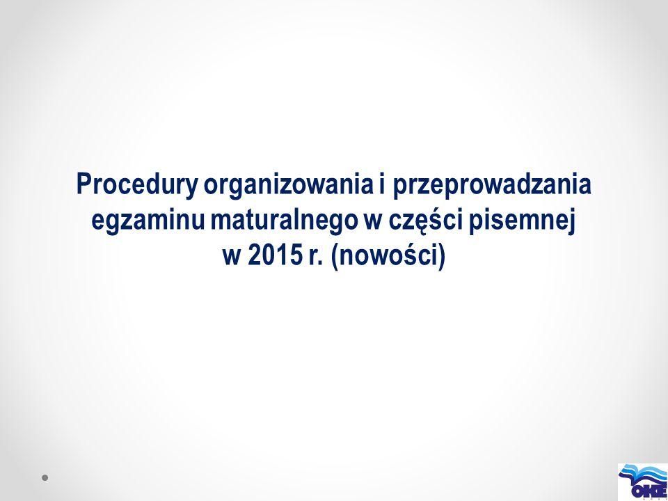 Procedury organizowania i przeprowadzania egzaminu maturalnego w części pisemnej w 2015 r. (nowości)