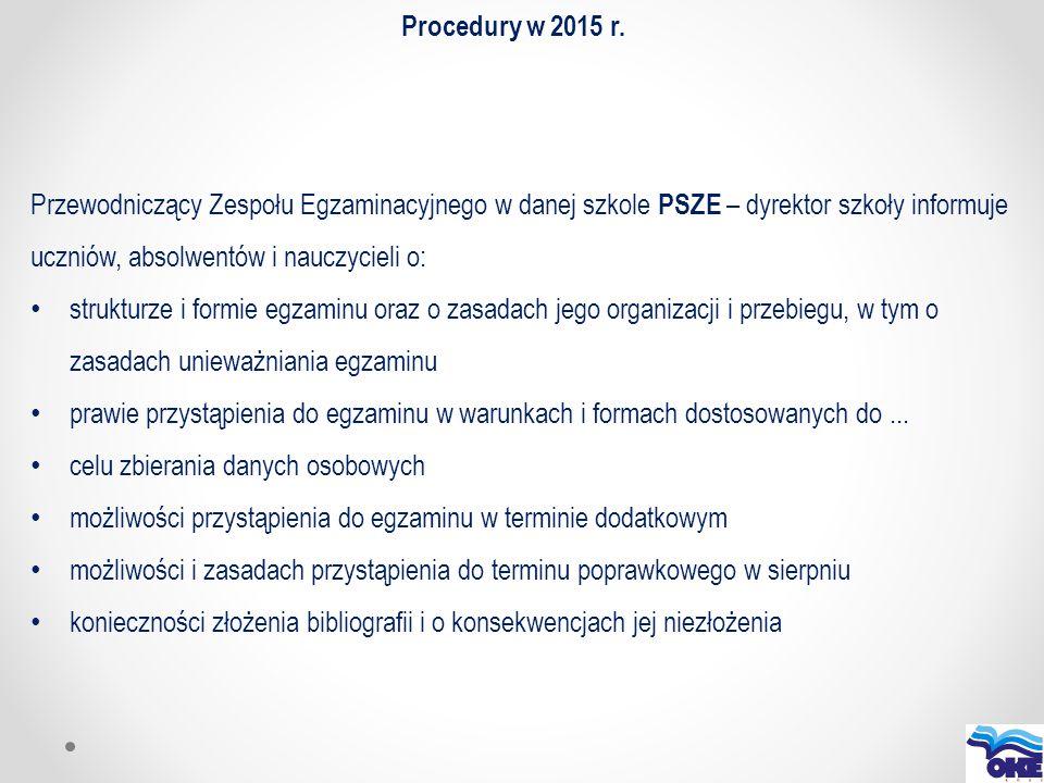 Przewodniczący Zespołu Egzaminacyjnego w danej szkole PSZE – dyrektor szkoły informuje uczniów, absolwentów i nauczycieli o: strukturze i formie egzam