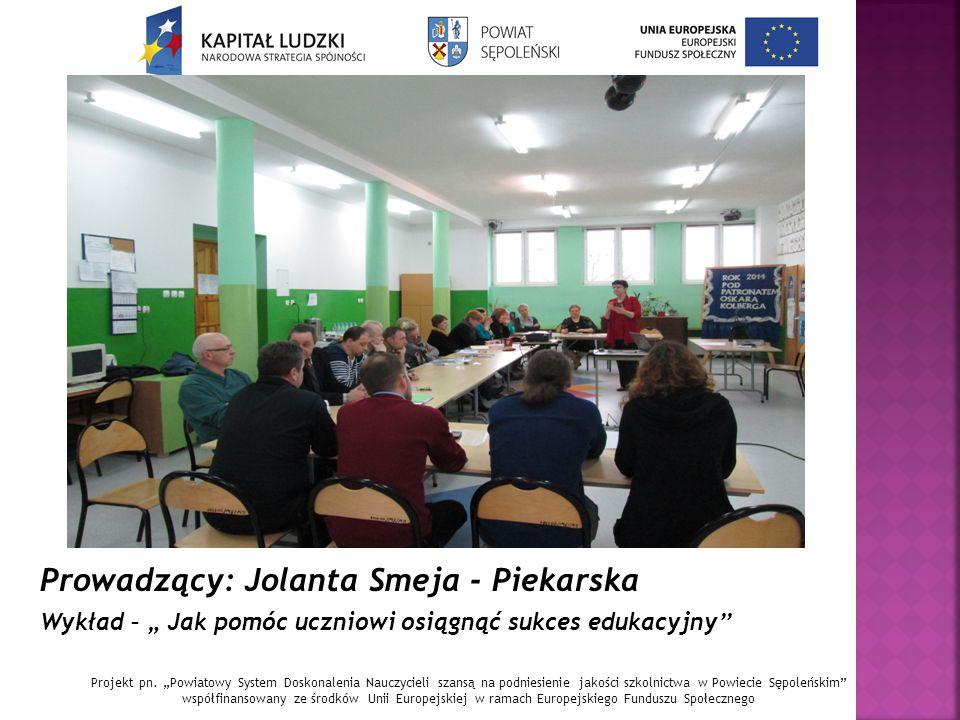 """Prowadzący: Jolanta Smeja - Piekarska Wykład – """" Jak pomóc uczniowi osiągnąć sukces edukacyjny''"""