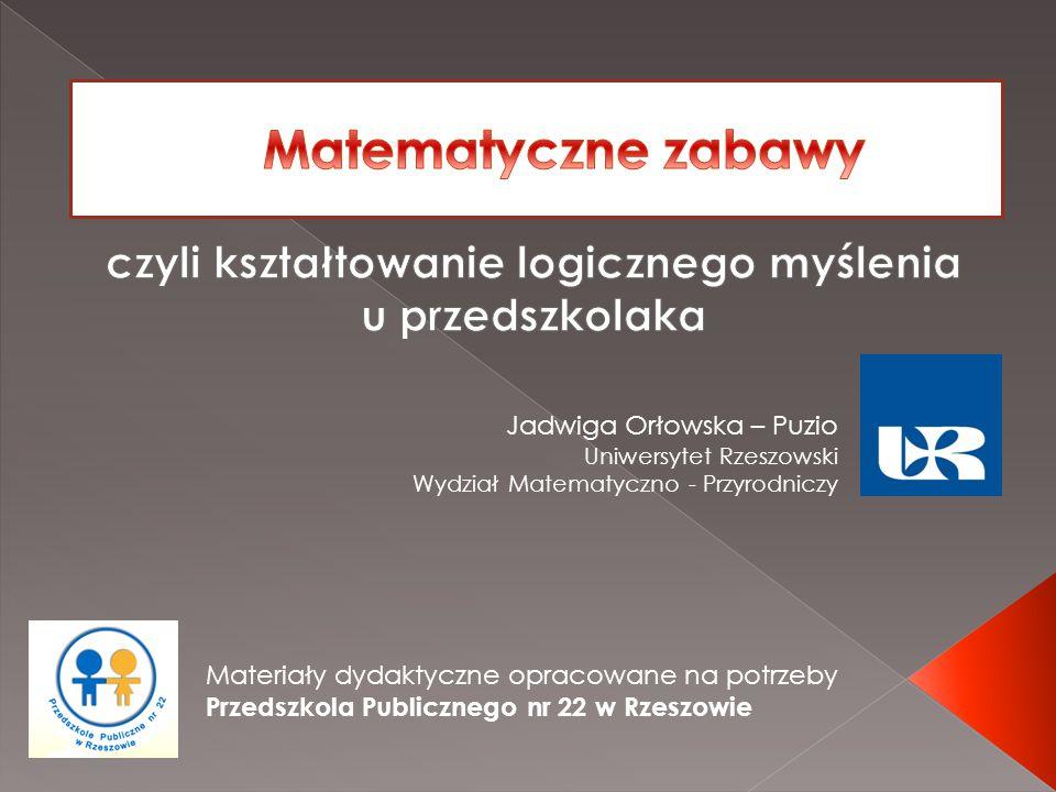 Jadwiga Orłowska – Puzio Uniwersytet Rzeszowski Wydział Matematyczno - Przyrodniczy Materiały dydaktyczne opracowane na potrzeby Przedszkola Publiczne