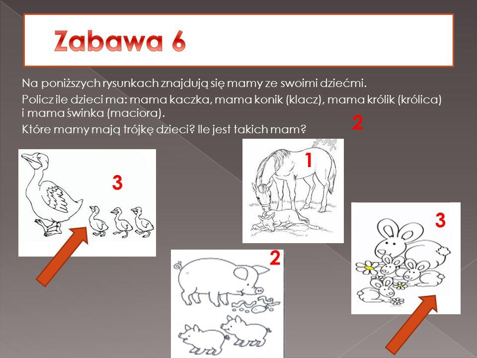 Na poniższych rysunkach znajdują się mamy ze swoimi dziećmi. Policz ile dzieci ma: mama kaczka, mama konik (klacz), mama królik (królica) i mama śwink