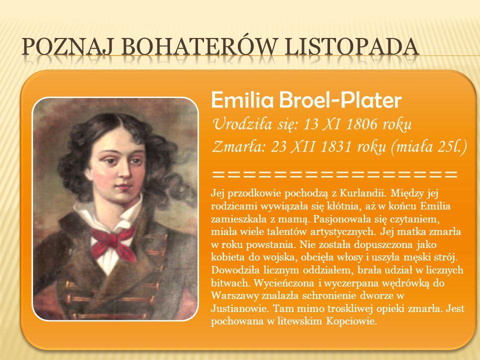 Emilia Broel-Plater Urodziła się: 13 XI 1806 roku Zmarła: 23 XII 1831 roku (miała 25l.) ================ Jej przodkowie pochodzą z Kurlandii. Między j