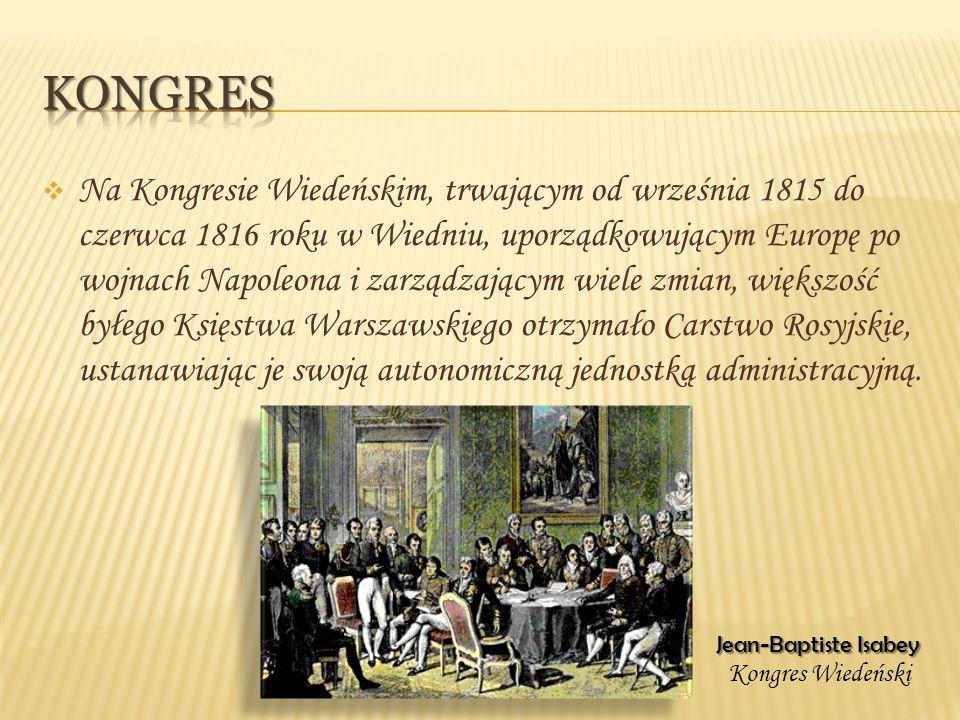  Na Kongresie Wiedeńskim, trwającym od września 1815 do czerwca 1816 roku w Wiedniu, uporządkowującym Europę po wojnach Napoleona i zarządzającym wie