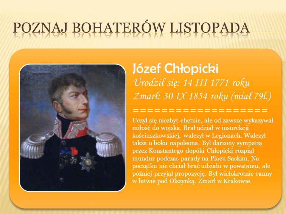 Józef Chłopicki Urodził się: 14 III 1771 roku Zmarł: 30 IX 1854 roku (miał 79l.) =================== Uczył się niezbyt chętnie, ale od zawsze wykazywa
