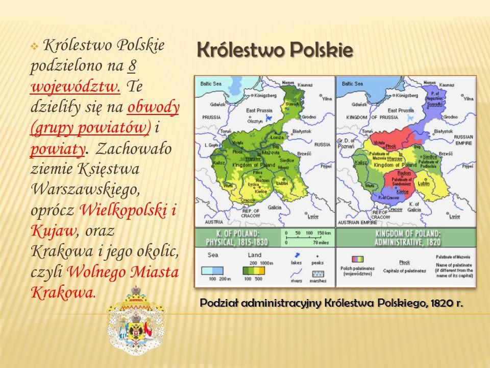  K Królestwo Polskie podzielono na 8 województw. Te dzieliły się na obwody (grupy powiatów) i powiaty. Z achowało ziemie Księstwa Warszawskiego, opr