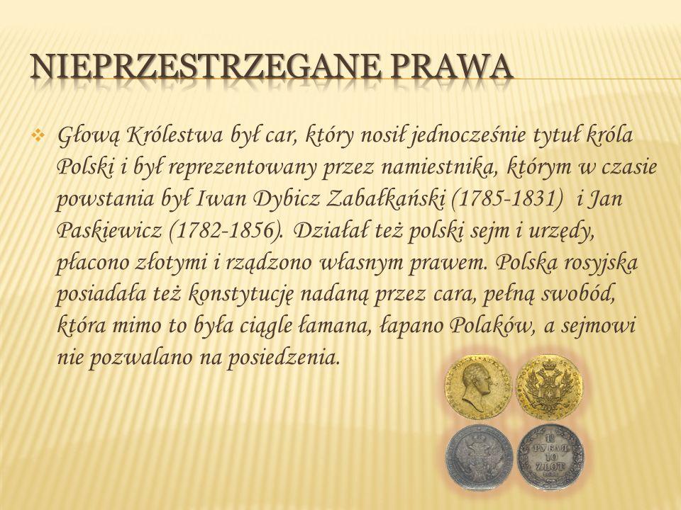 Głową Królestwa był car, który nosił jednocześnie tytuł króla Polski i był reprezentowany przez namiestnika, którym w czasie powstania był Iwan Dybi