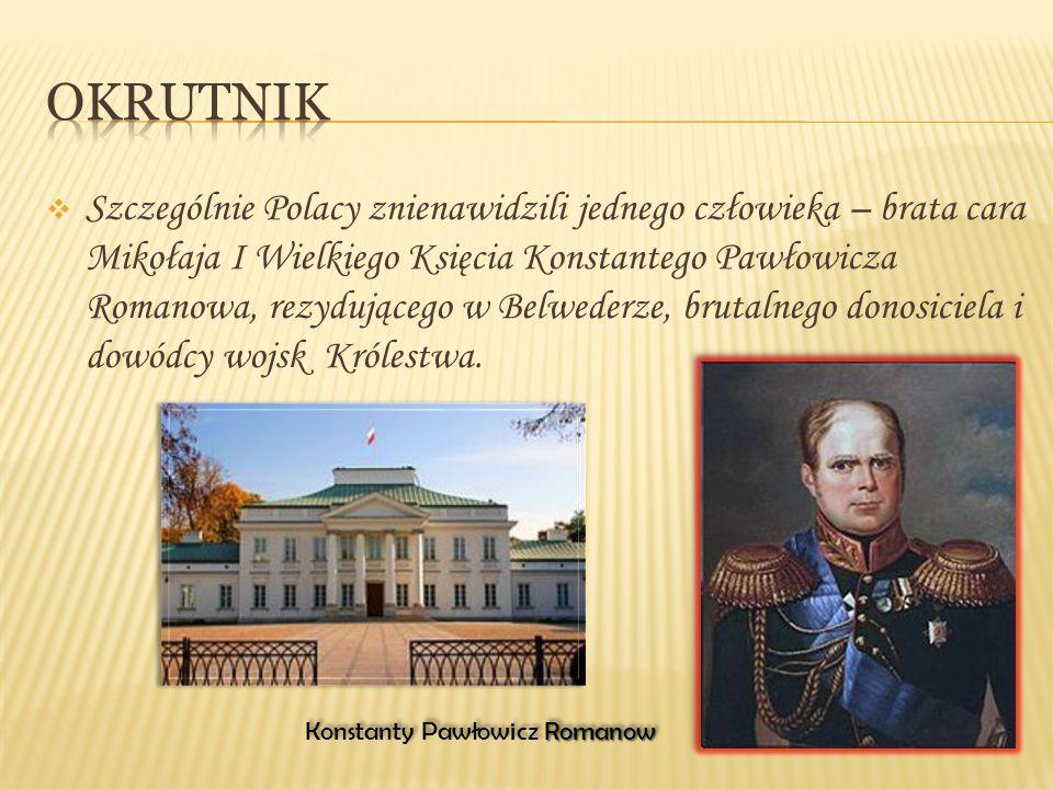 Szczególnie Polacy znienawidzili jednego człowieka – brata cara Mikołaja I Wielkiego Księcia Konstantego Pawłowicza Romanowa, rezydującego w Belwede