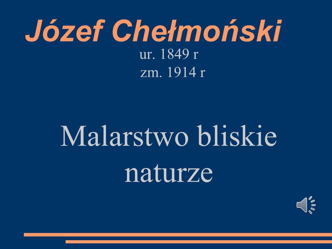 Józef Chełmoński ur. 1849 r zm. 1914 r Malarstwo bliskie naturze