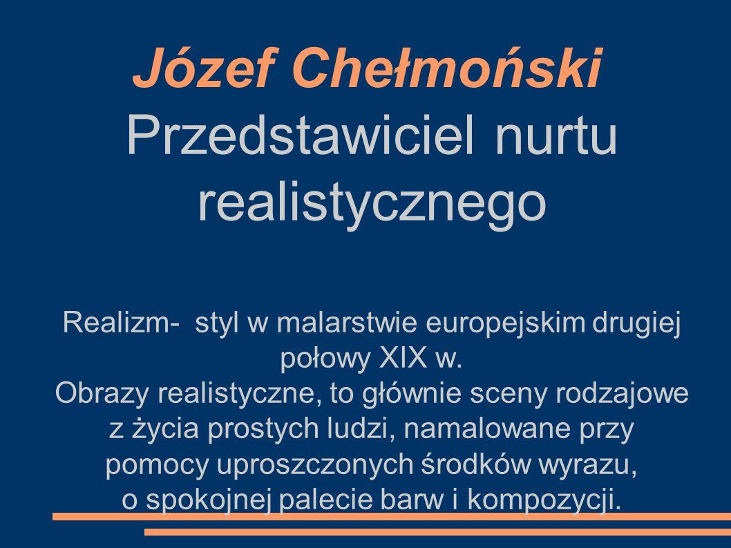 Józef Chełmoński Przedstawiciel nurtu realistycznego Realizm- styl w malarstwie europejskim drugiej połowy XIX w.