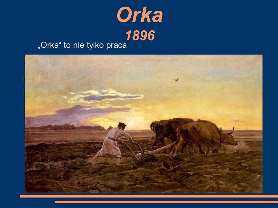 """Orka 1896 """"Orka to nie tylko praca"""