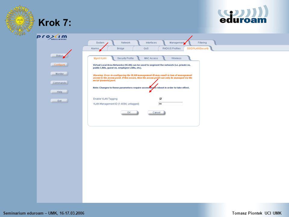 Seminarium eduroam – UMK, 16-17.03.2006Tomasz Piontek UCI UMK Krok 7: