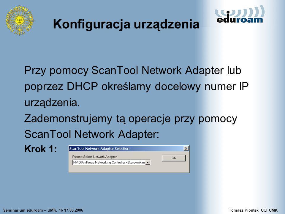Seminarium eduroam – UMK, 16-17.03.2006Tomasz Piontek UCI UMK Krok 2: wybieramy dostępne urządzenie przyciskiem: Change