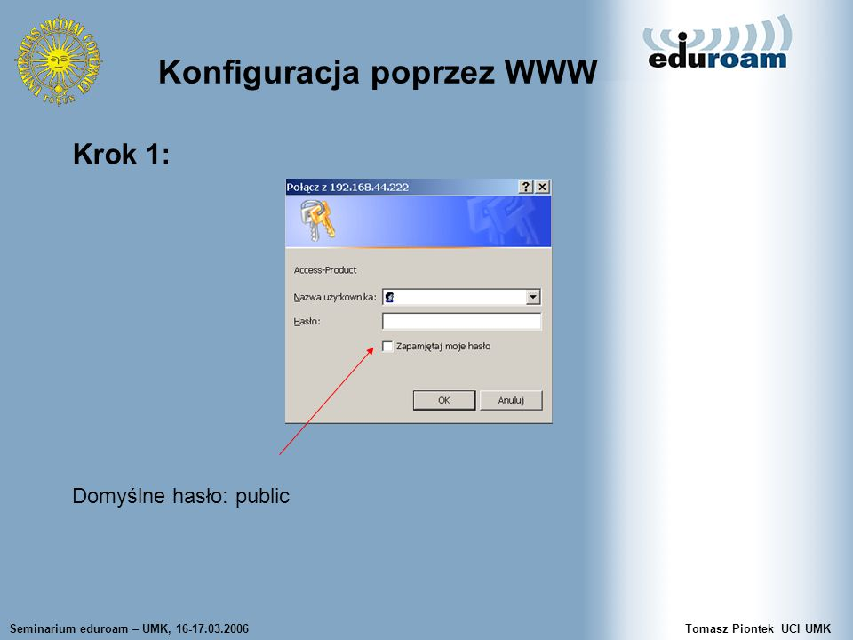 Seminarium eduroam – UMK, 16-17.03.2006Tomasz Piontek UCI UMK Konfiguracja poprzez WWW Krok 1: Domyślne hasło: public