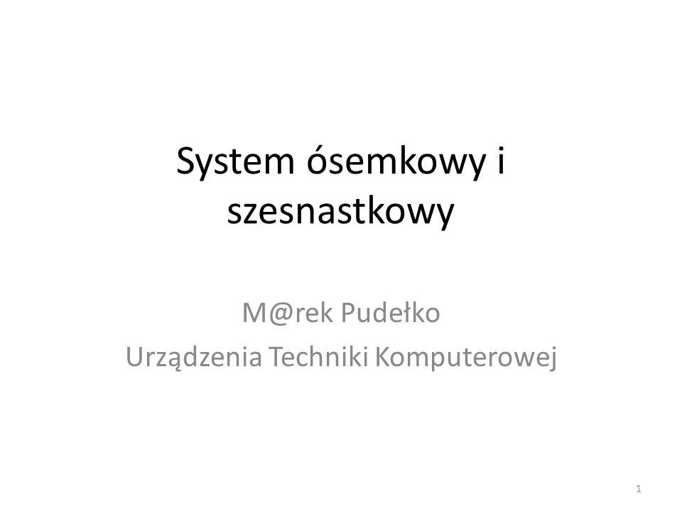 Spis treści System ósemkowy System szesnastkowy 2