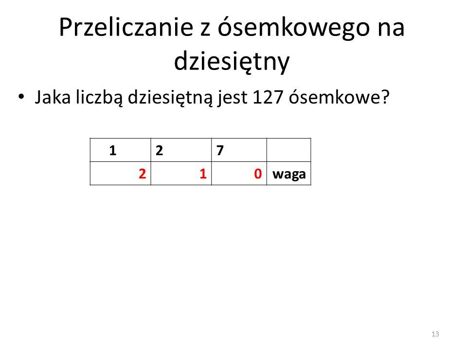 127 210waga Jaka liczbą dziesiętną jest 127 ósemkowe? Przeliczanie z ósemkowego na dziesiętny 13