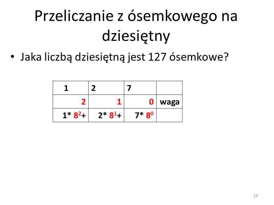 127 210waga 1* 8 2 +2* 8 1 +7* 8 0 Jaka liczbą dziesiętną jest 127 ósemkowe? Przeliczanie z ósemkowego na dziesiętny 14