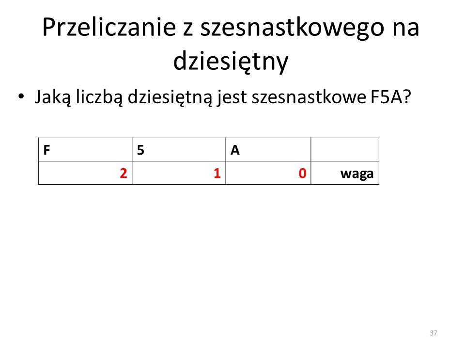 F5A 210waga Jaką liczbą dziesiętną jest szesnastkowe F5A? Przeliczanie z szesnastkowego na dziesiętny 37