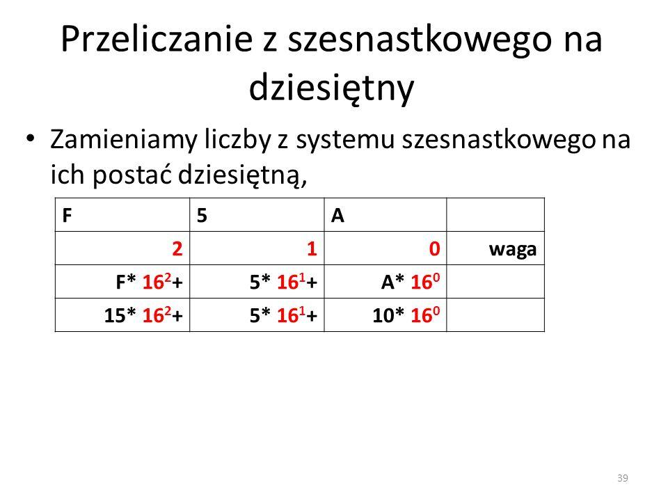 F5A 210waga F* 16 2 +5* 16 1 +A* 16 0 15* 16 2 +5* 16 1 +10* 16 0 Zamieniamy liczby z systemu szesnastkowego na ich postać dziesiętną, Przeliczanie z