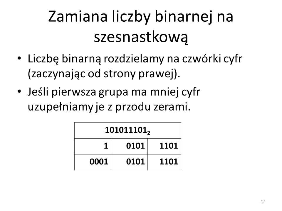 Zamiana liczby binarnej na szesnastkową Liczbę binarną rozdzielamy na czwórki cyfr (zaczynając od strony prawej). Jeśli pierwsza grupa ma mniej cyfr u