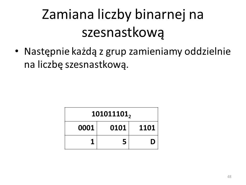 Zamiana liczby binarnej na szesnastkową Następnie każdą z grup zamieniamy oddzielnie na liczbę szesnastkową. 48 101011101 2 000101011101 15D
