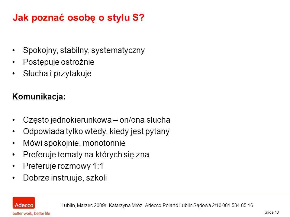 Slide 10 Jak poznać osobę o stylu S? Spokojny, stabilny, systematyczny Postępuje ostrożnie Słucha i przytakuje Komunikacja: Często jednokierunkowa – o