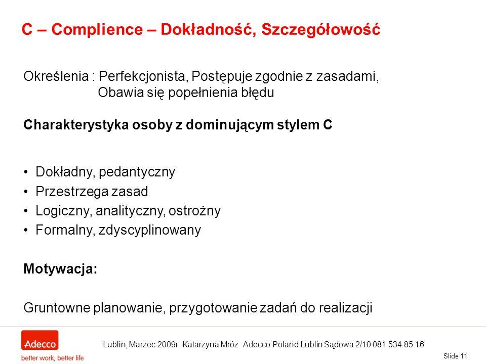 Slide 11 C – Complience – Dokładność, Szczegółowość Określenia : Perfekcjonista, Postępuje zgodnie z zasadami, Obawia się popełnienia błędu Charaktery