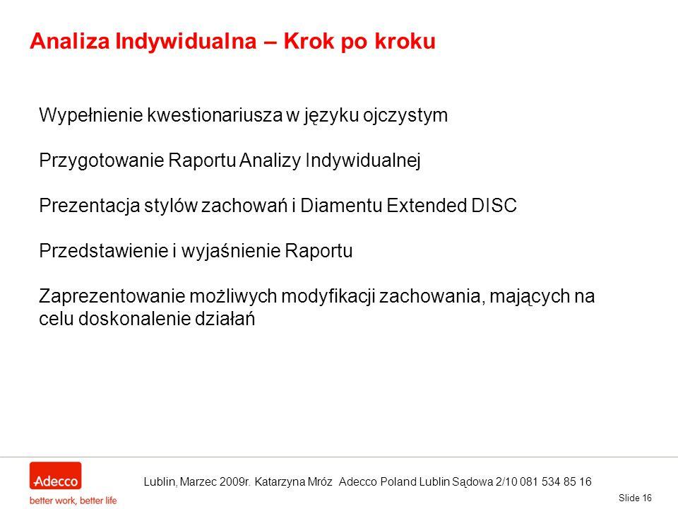 Slide 16 Analiza Indywidualna – Krok po kroku Wypełnienie kwestionariusza w języku ojczystym Przygotowanie Raportu Analizy Indywidualnej Prezentacja s