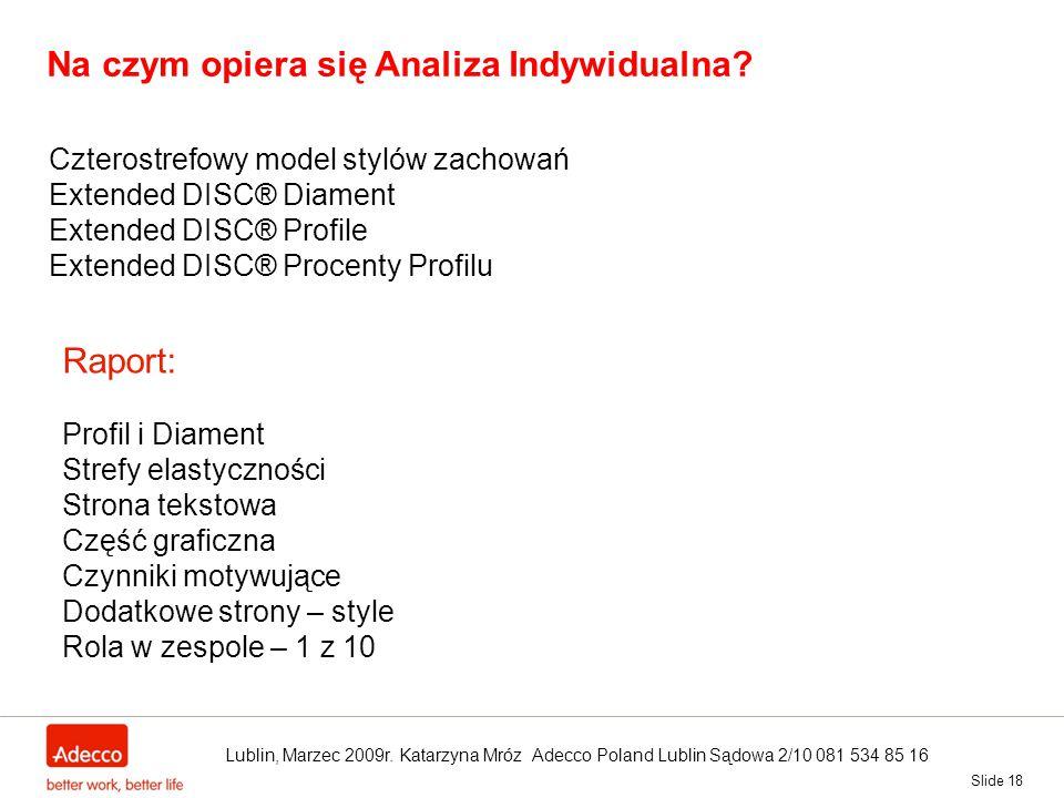 Slide 18 Na czym opiera się Analiza Indywidualna? Czterostrefowy model stylów zachowań Extended DISC® Diament Extended DISC® Profile Extended DISC® Pr
