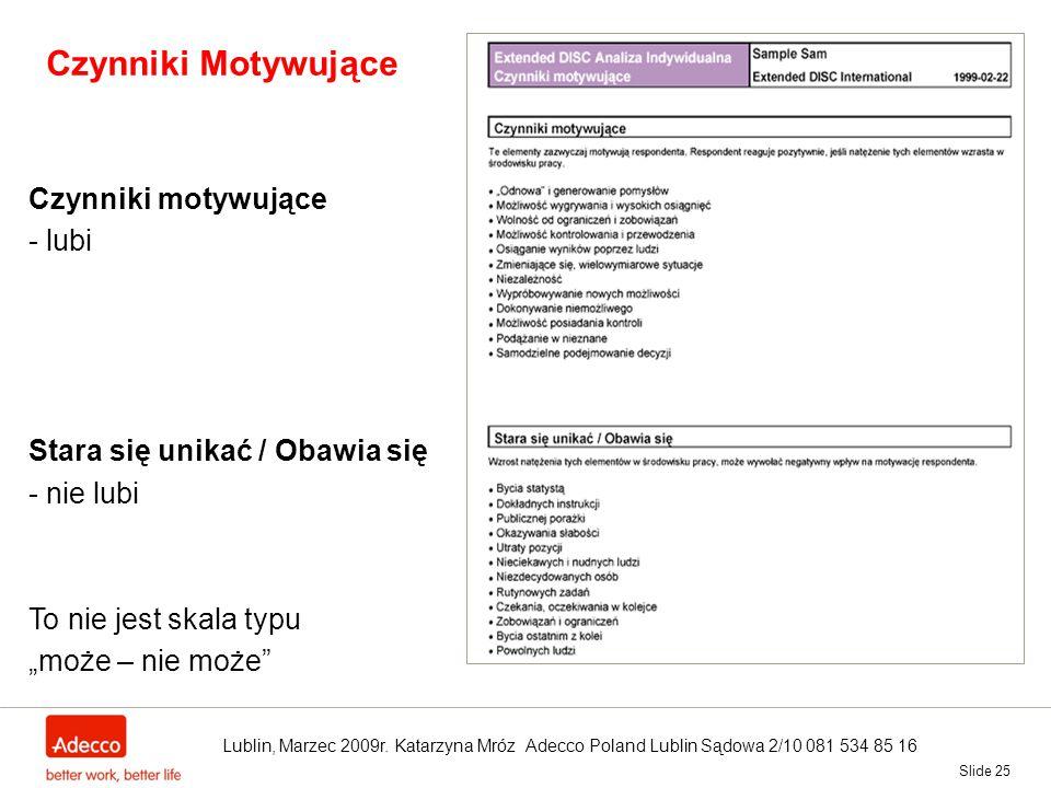 """Slide 25 Czynniki Motywujące Czynniki motywujące - lubi Stara się unikać / Obawia się - nie lubi To nie jest skala typu """"może – nie może"""" Lublin, Marz"""
