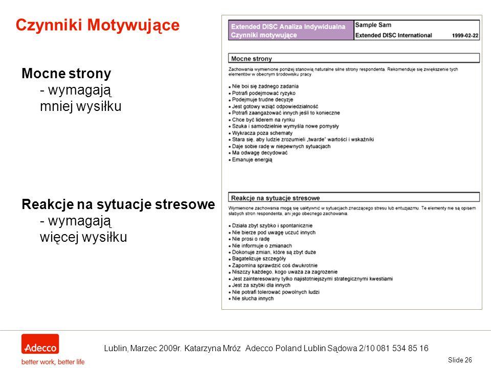 Slide 26 Czynniki Motywujące Mocne strony - wymagają mniej wysiłku Reakcje na sytuacje stresowe - wymagają więcej wysiłku Lublin, Marzec 2009r. Katarz