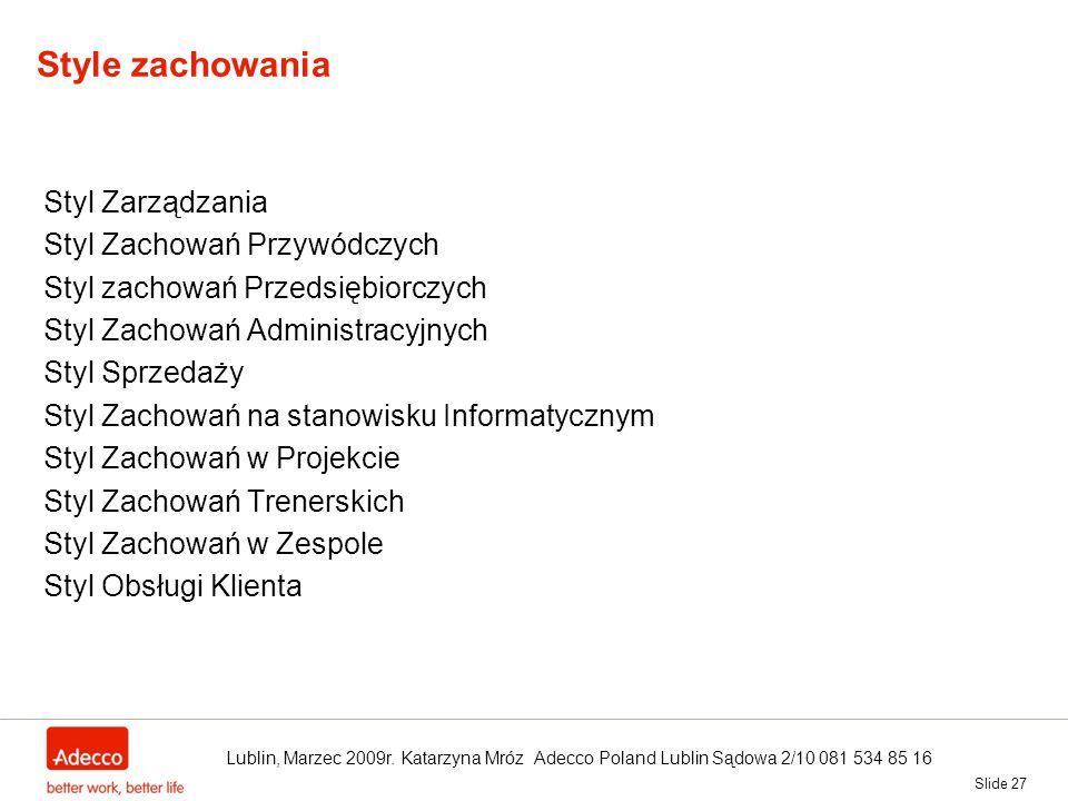 Slide 27 Style zachowania Styl Zarządzania Styl Zachowań Przywódczych Styl zachowań Przedsiębiorczych Styl Zachowań Administracyjnych Styl Sprzedaży S