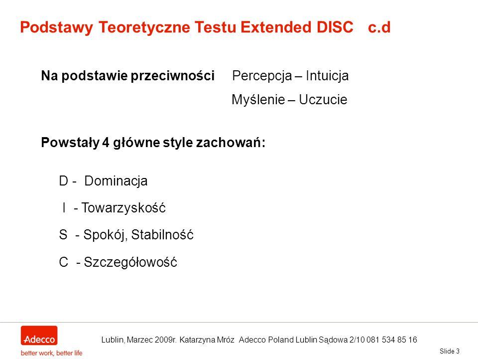Slide 3 Podstawy Teoretyczne Testu Extended DISC c.d Na podstawie przeciwności Percepcja – Intuicja Myślenie – Uczucie Powstały 4 główne style zachowa
