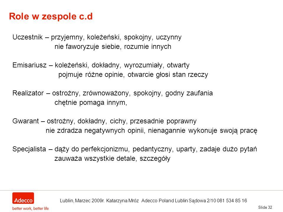 Slide 32 Role w zespole c.d Uczestnik – przyjemny, koleżeński, spokojny, uczynny nie faworyzuje siebie, rozumie innych Emisariusz – koleżeński, dokład