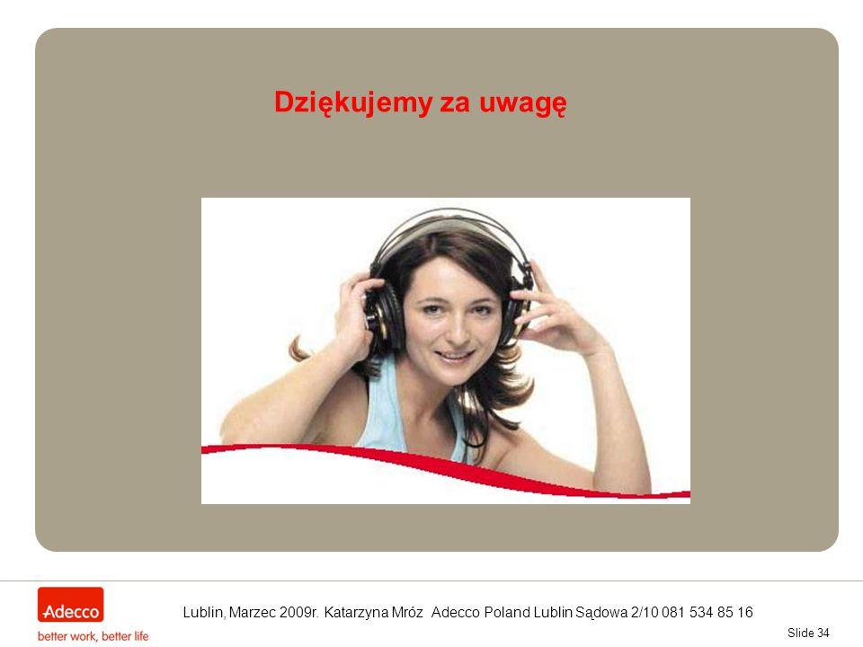 Slide 34 Testy manualne - Xpert Dziękujemy za uwagę Lublin, Marzec 2009r. Katarzyna Mróz Adecco Poland Lublin Sądowa 2/10 081 534 85 16