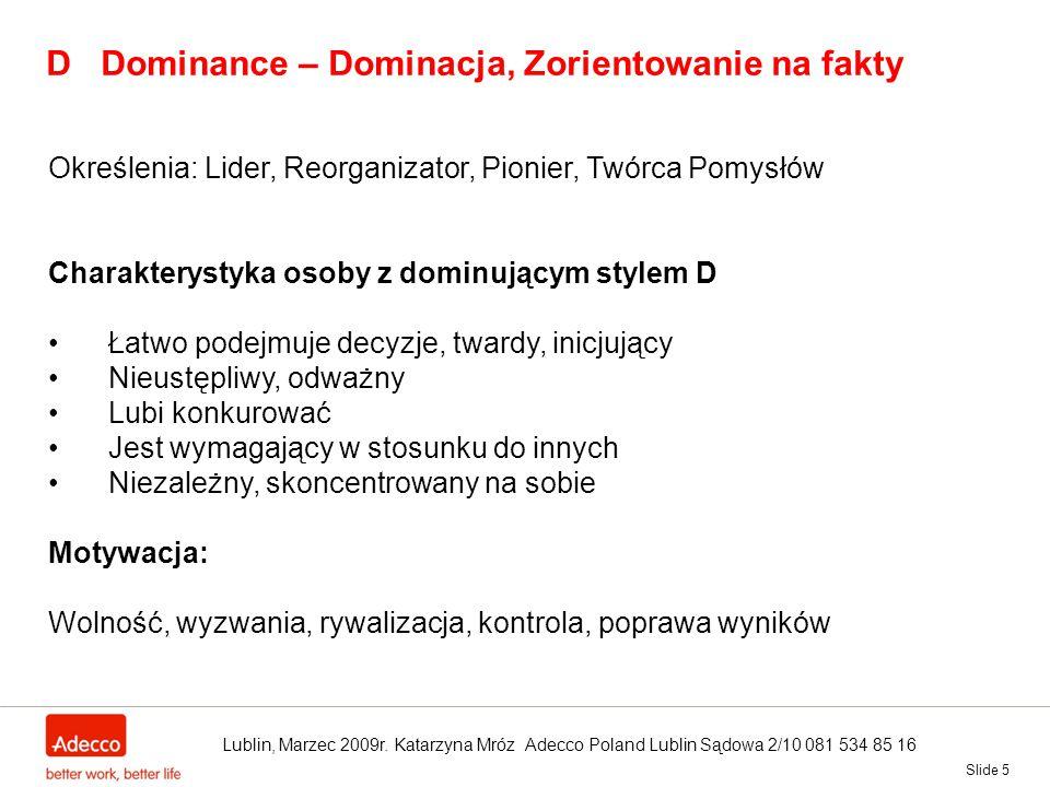 Slide 5 D Dominance – Dominacja, Zorientowanie na fakty Określenia: Lider, Reorganizator, Pionier, Twórca Pomysłów Charakterystyka osoby z dominującym