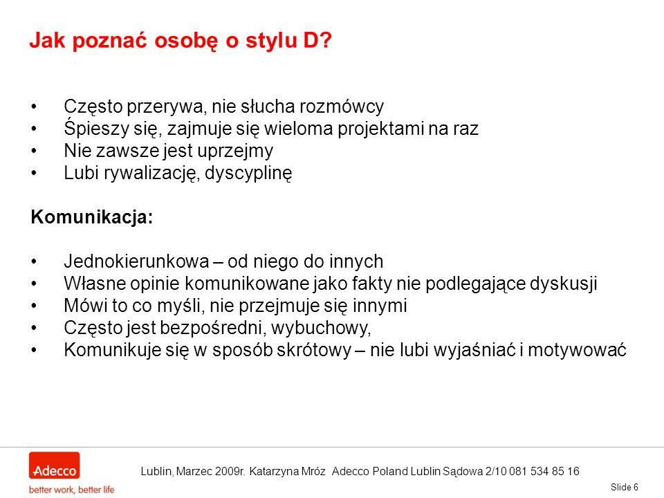 Slide 6 Jak poznać osobę o stylu D? Często przerywa, nie słucha rozmówcy Śpieszy się, zajmuje się wieloma projektami na raz Nie zawsze jest uprzejmy L
