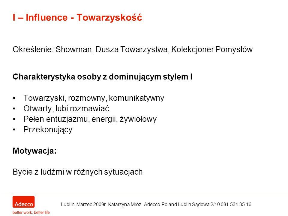 I – Influence - Towarzyskość Określenie: Showman, Dusza Towarzystwa, Kolekcjoner Pomysłów Charakterystyka osoby z dominującym stylem I Towarzyski, roz