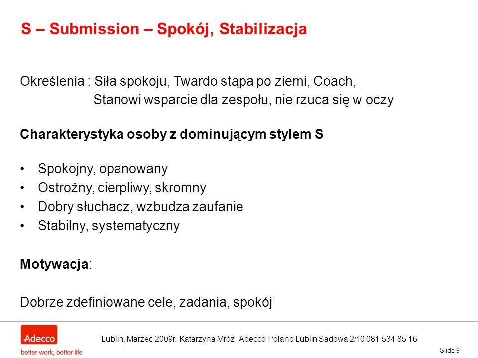 Slide 9 S – Submission – Spokój, Stabilizacja Określenia : Siła spokoju, Twardo stąpa po ziemi, Coach, Stanowi wsparcie dla zespołu, nie rzuca się w o