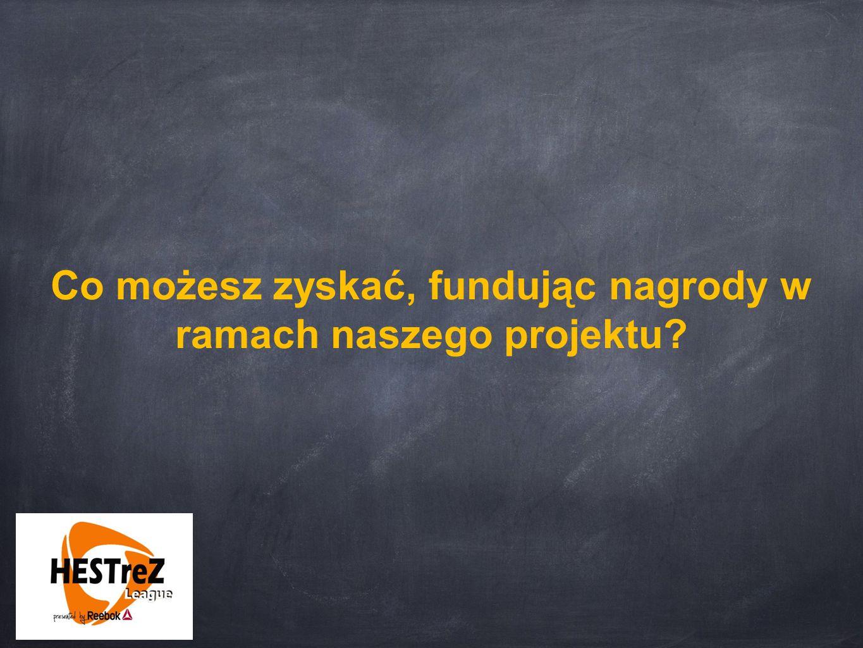 Co możesz zyskać, fundując nagrody w ramach naszego projektu?