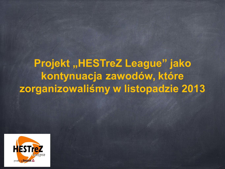 """Projekt """"HESTreZ League jako kontynuacja zawodów, które zorganizowaliśmy w listopadzie 2013"""
