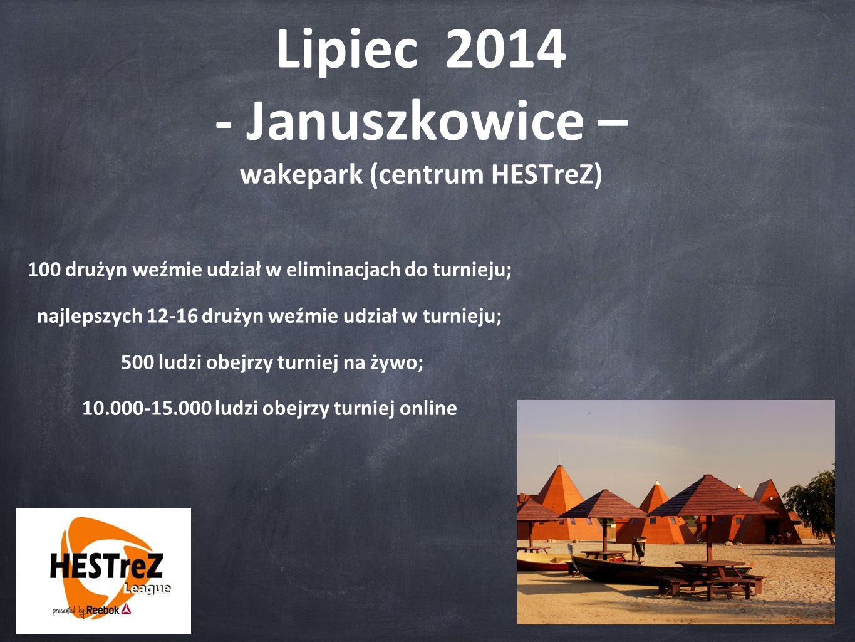 Lipiec 2014 - Januszkowice – wakepark (centrum HESTreZ) 100 drużyn weźmie udział w eliminacjach do turnieju; najlepszych 12-16 drużyn weźmie udział w