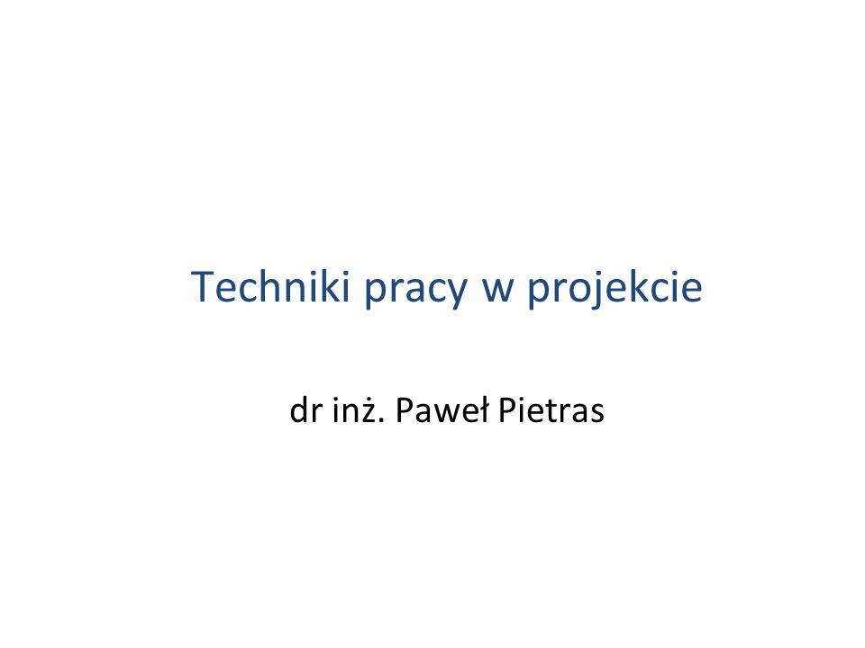 Techniki pracy w projekcie dr inż. Paweł Pietras