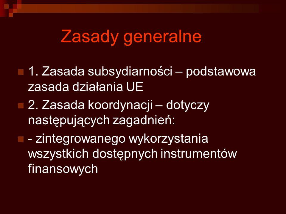 Zasady generalne 1. Zasada subsydiarności – podstawowa zasada działania UE 2. Zasada koordynacji – dotyczy następujących zagadnień: - zintegrowanego w